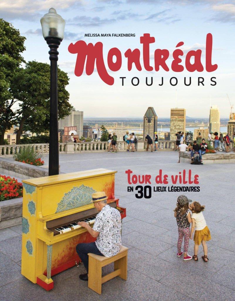 Montréal toujours - Tour de ville en 30 lieux légendaires